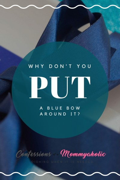 Why Don't You Put A Blue Bow Around It