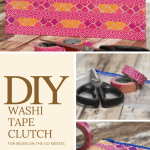 DIY Washi Tape Moms Clutch for On the Go Messes