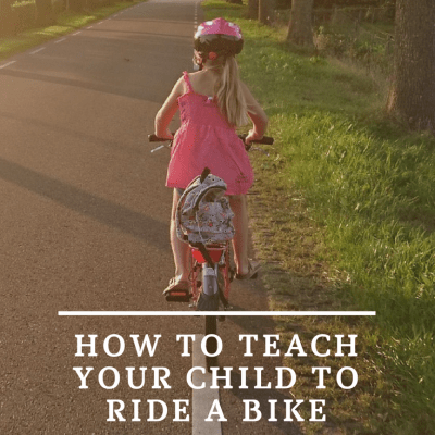 How to Teach your Child to Ride A Bike