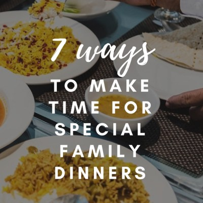 7 Ways to Make Time for Special Family Dinners + FREE Bingo Printable