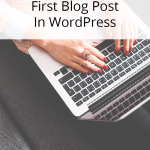 8 Simple Steps to Create Your First WordPress Blog Post