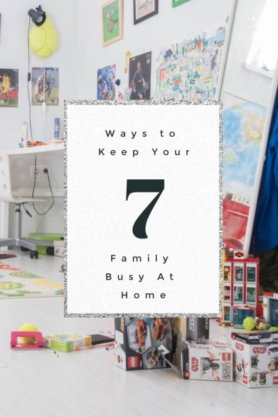7 Ways to Keep Your Family Busy at Home