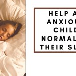 How to Help An Anxious Child to Normalize Their Sleep Habits
