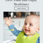How to Make Your Baby Love Food and Enjoy Mealtimes