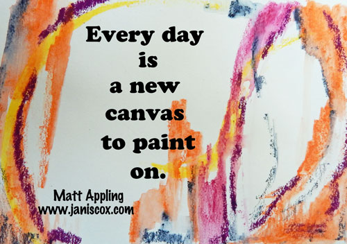 Everydayis-a-new-canvas-to-paint-on