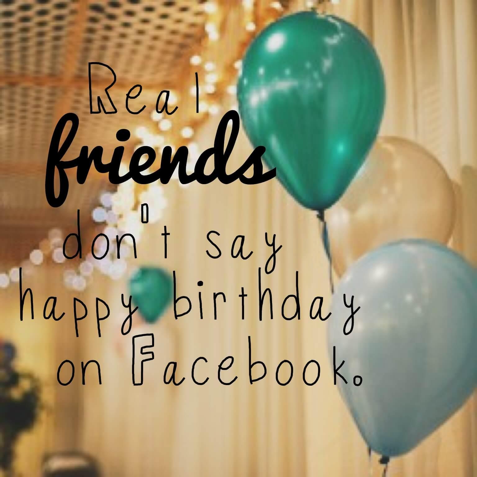 Real Friends Don T Say Happy Birthday On Facebook Janna Marlies Maron