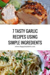 7 tasty garlic recipes for the Garlic Lover: garlic butter, garlic and herb pull apart bread, garlic cilantro fries, garlic cilantro grilled shrimp, garlic chicken, creamy garlic pasta, and light garlic salmon pasta. - Happy Stylish Fit
