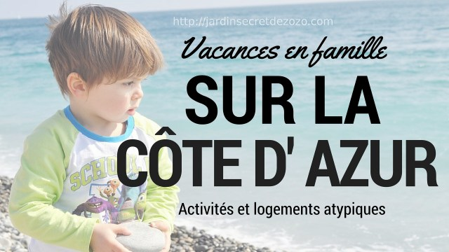 vacances en famille sur la côte d'Azur , blog voyage famille Cette année nous partons en famille sur la côte d'Azur. Voici une liste d'activités et de logements atypiques auxs alentours de Nice. Blog voyage en famille