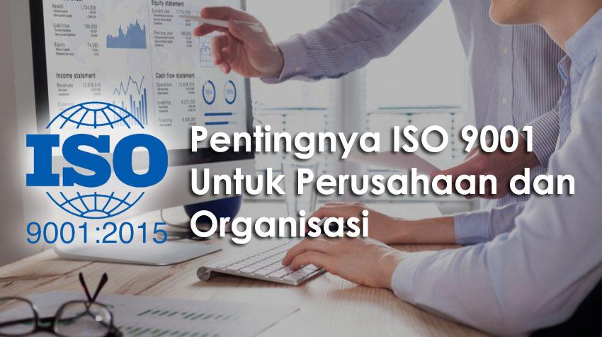 Pentingnya ISO 9001 Untuk Perusahaan dan Organisasi
