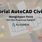 Tutorial AutoCAD Civil 3D – Mengimport Point dari Data Pengukuran Topografi
