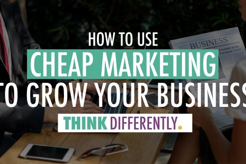 How to Use Cheap Marketing to Grow Your Business | J. Ashley Panter