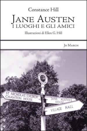"""Constance Hill, """"Jane Austen. I luoghi e gli amici"""", 2013, ed. Jo March, a cura di JASIT"""