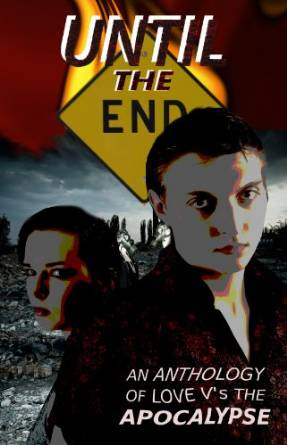 Until the End: An Anthology of Love vs. the Apocalypse