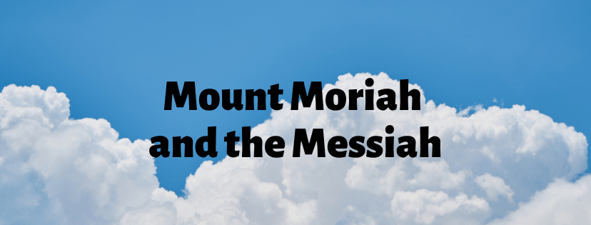 Mount Moriah and the Messiah