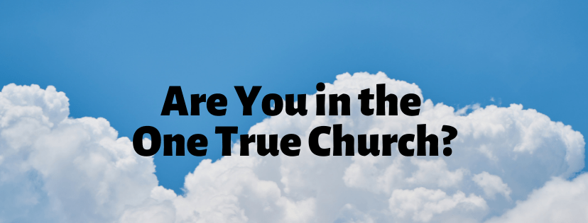Are You in the One True Church?