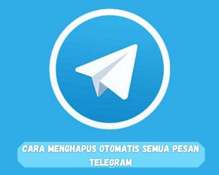 Cara Menghapus Otomatis Semua Pesan TELEGRAM