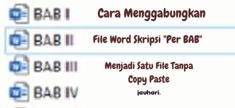 Cara Menggabungkan File Word Skripsi Per BAB Menjadi Satu File Tanpa Copy Paste