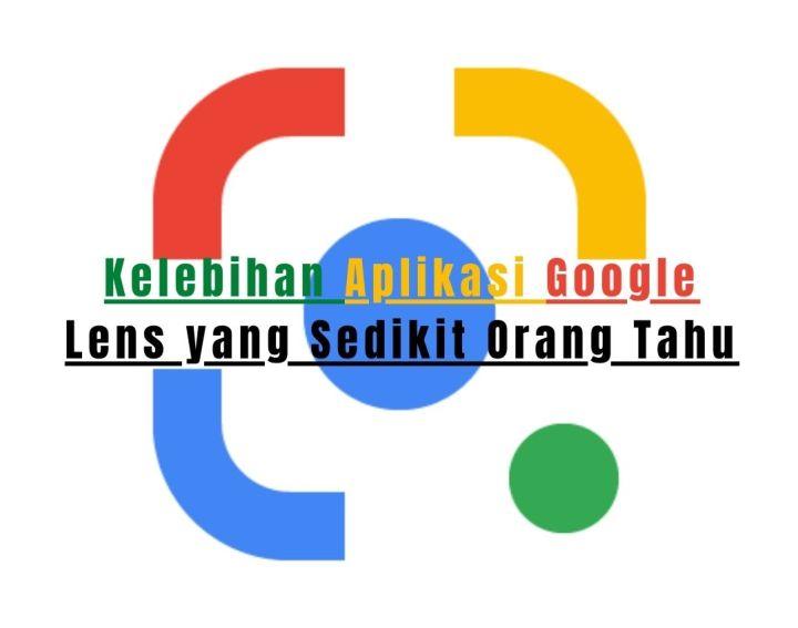 Kelebihan Aplikasi Google Lens Yang Sedikit Orang Tahu 1