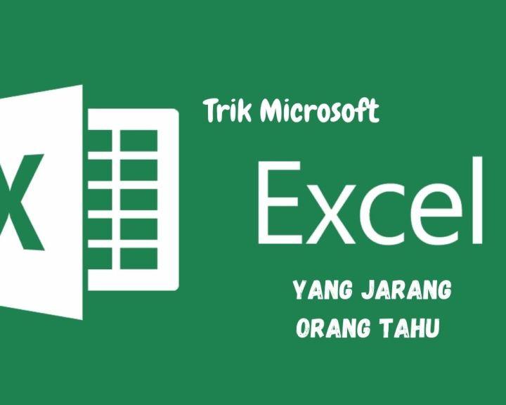 Trik Microsoft Excel Yang Jarang Orang Tahu