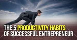 The 5 Productivity Habits of Successful Entrepreneur