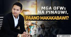 Mga OFWs na Pinauwi, Paano Makakabawi?