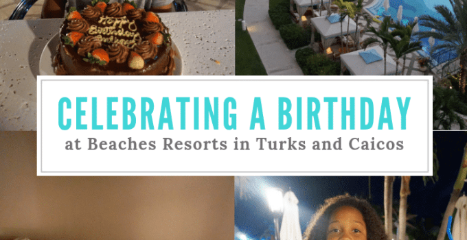 Celebrating A Birthday at Beaches Resorts in Turks and Caicos