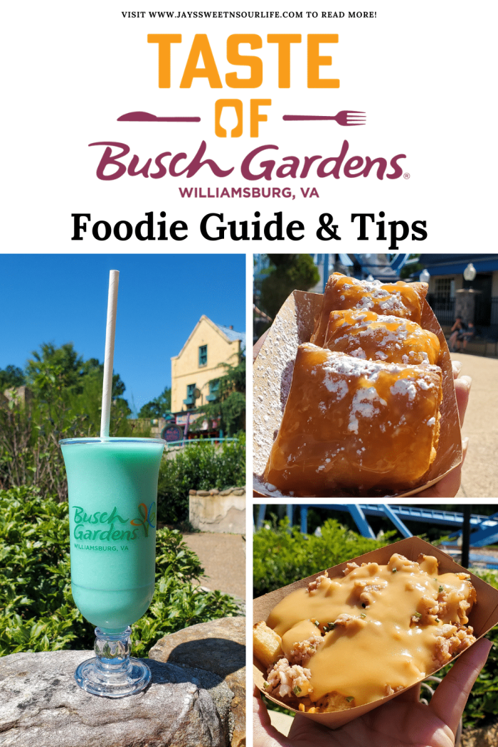 Taste of Busch Gardens Guide. Sip, sample, and soar at this limited-capacity during the Taste of Busch Gardens special event in Williamsburg, VA. Select areas of the park will be open so there is plenty of room to safely enjoy specialty food and drinks as you stroll through our 6 charming villages.