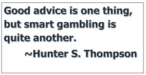 Hunter S Thompson Good Advice is One Thing But Smart Gambling is Quite Another