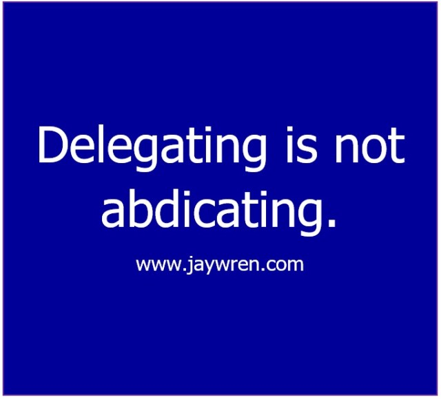 Delegating is Not Abdicating
