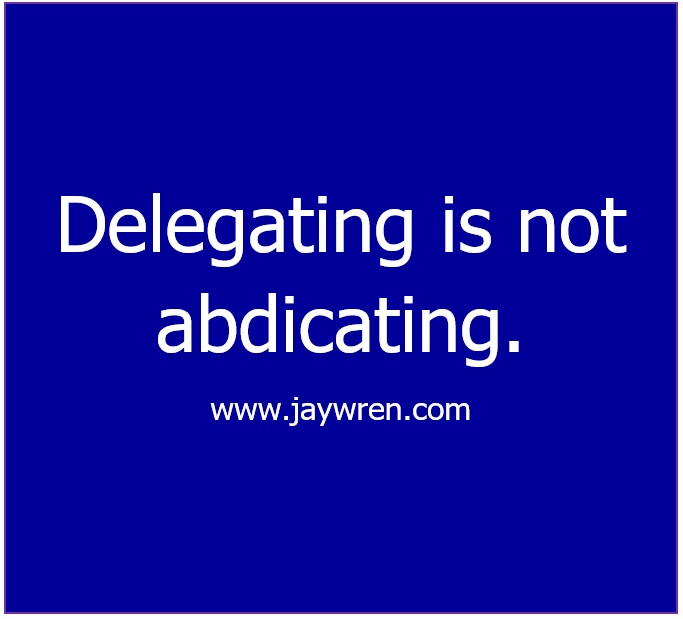 Delegating Authority is Not Abdicating