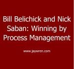 Bill Belichick and Nick Saban Process Management