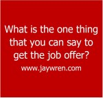 The One Thing You Should Know to Get a Job Offer