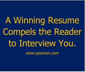 A Winning Resume Compels the Reader to Interview You.