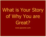 Creating the Story of Why You are Great: It's Not About You.