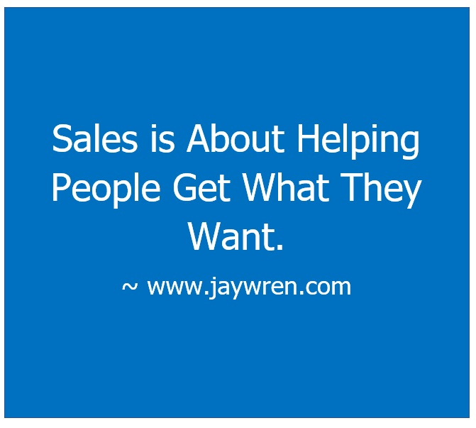 Sales is About Helping People Get What They Want.