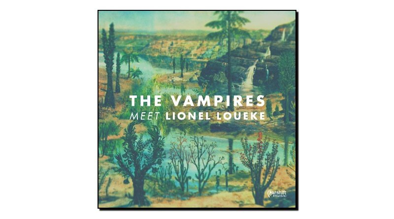 The Vampires, The Vampires meet Lionel Louecke, Earshift Music 2017
