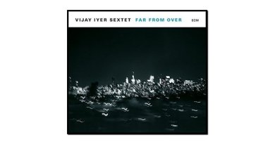 Vijay Iyer - Far From Over