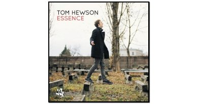 Tom Hewson, Essence, CAM Jazz, 2017 - jezzespresso cn