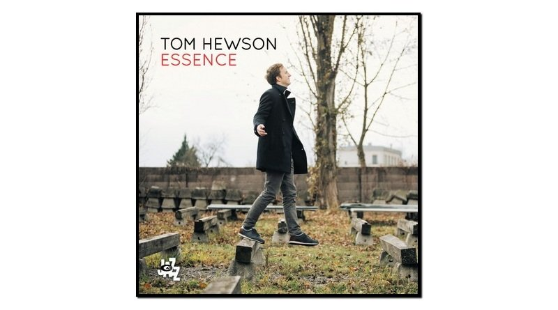 Tom Hewson, Essence, CAM Jazz, 2017 - jezzespresso en