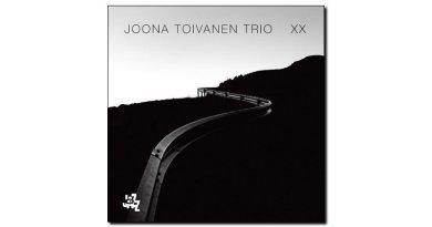 Joona Toivanen Trio, XX, CAM, 2017 - Jazzespresso zh