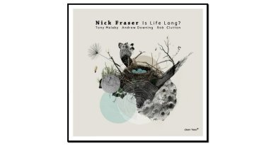 Nick Fraser, Is Life Long?, Clean Feed, 2017 - Jazzespresso cn