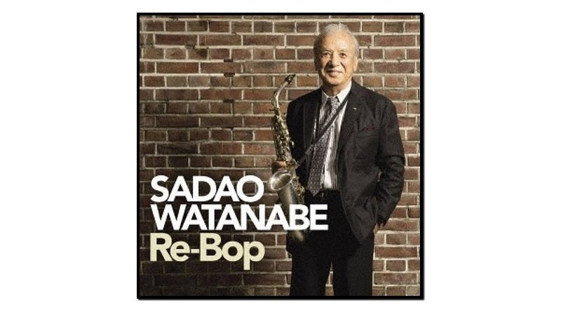 Sadao Watanabe, Re-Bop, Victor, 2017 - Jazzespresso en