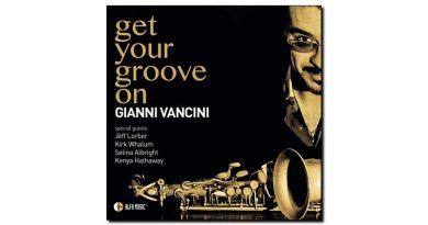 Gianni Vancini - Get Your Groove On - Alfa Music, 2018 - Jazzespresso en