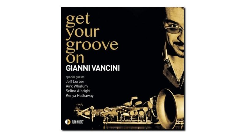Gianni Vancini - Get Your Groove On - Alfa Music, 2018 - Jazzespresso en