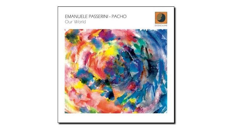 Emanuele Passerini, Pacho - Our World - Dodicilune - Jazzespresso en