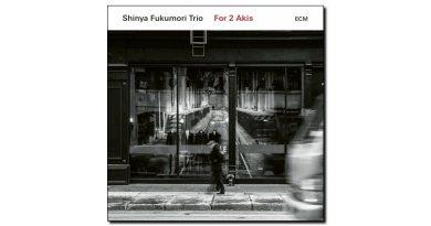 Fukumori Trio - For 2 Akis - ECM, 2018 - Jazzespresso en
