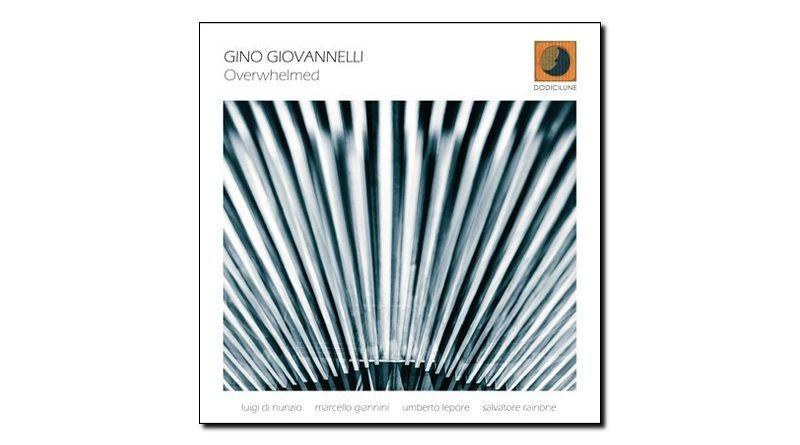 Gino Giovannelli - Overwhelmed - Dodicilune, 2018- Jazzespresso zh