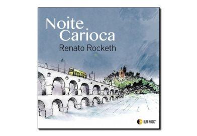 Renato Rocketh <br> Noite Carioca <br> Alfa Music, 2018