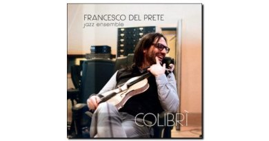 Del Prete Jazz Ensamble Colibrì Workin Label 2018 Jazzespresso Rev