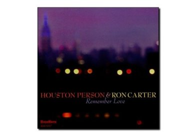 Houston Person, Ron Carter <br> Remember Love <br> HighNote, 2018